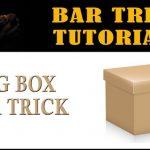 Bar Tricks Tutorial: BIG BOX bar trick revealed