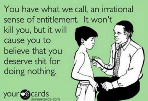 irrational sense of entitlement